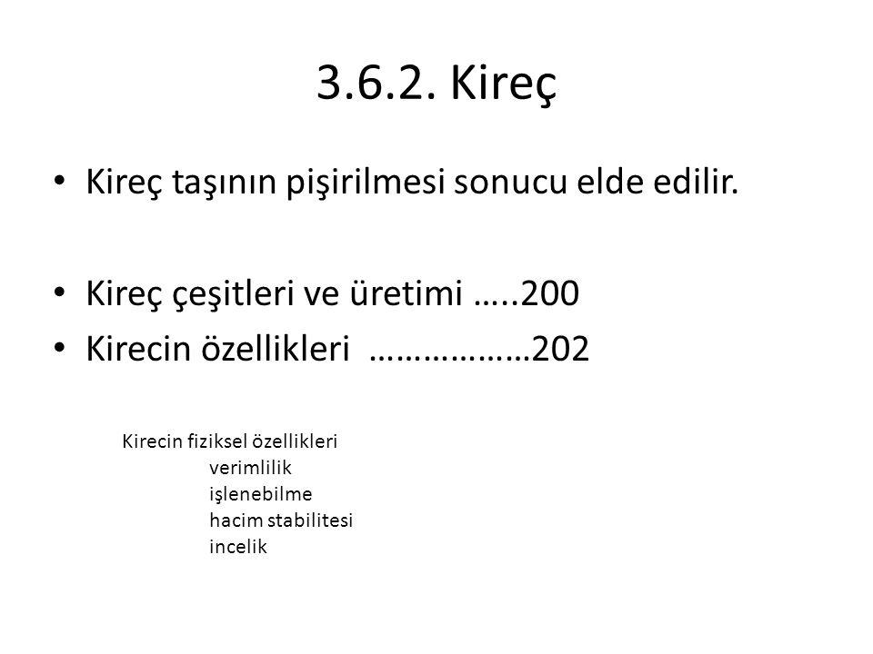 3.6.2. Kireç Kireç taşının pişirilmesi sonucu elde edilir.