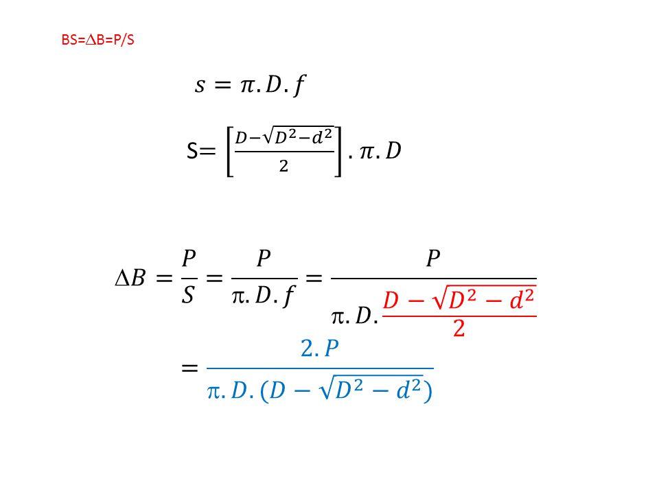 𝐵= 𝑃 𝑆 = 𝑃 .𝐷.𝑓 = 𝑃 .𝐷. 𝐷− 𝐷 2 − 𝑑 2 2 = 2.𝑃 .𝐷.(𝐷− 𝐷 2 − 𝑑 2 )