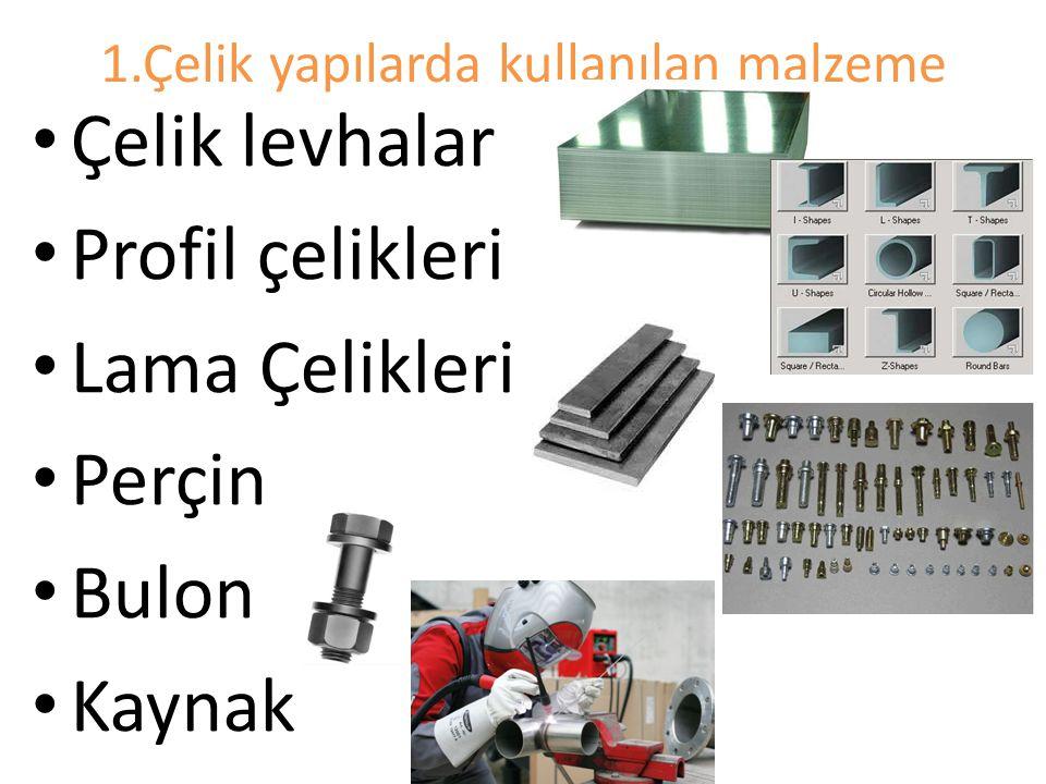 1.Çelik yapılarda kullanılan malzeme