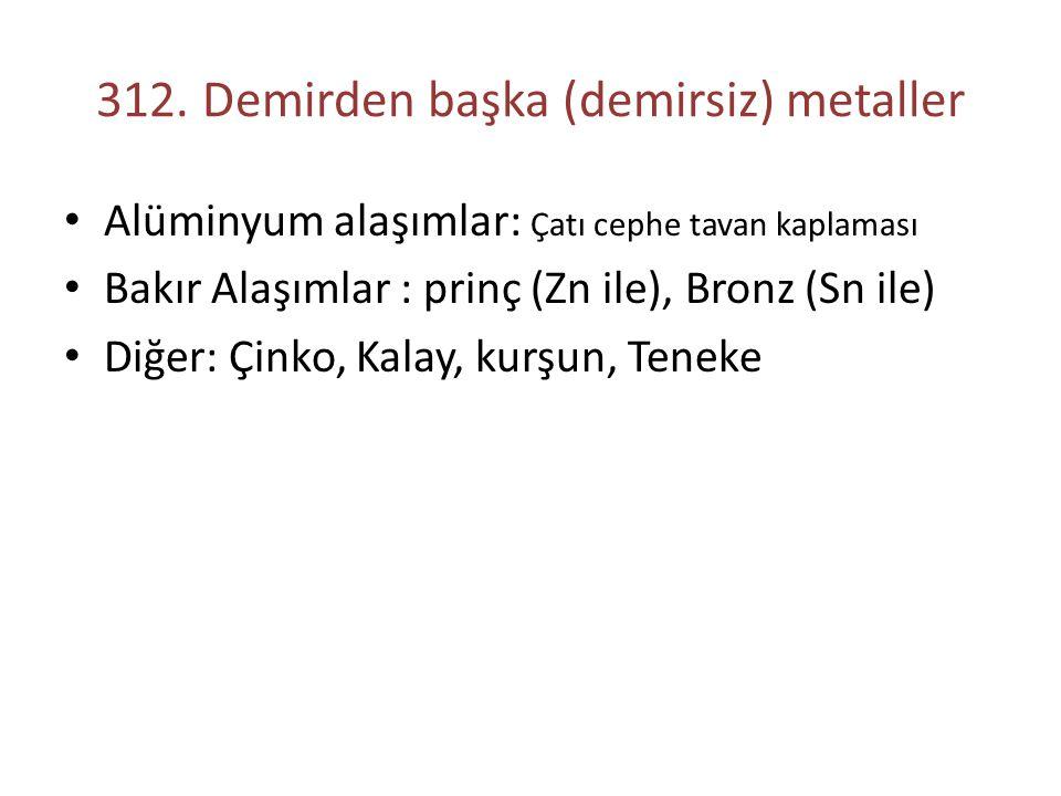 312. Demirden başka (demirsiz) metaller
