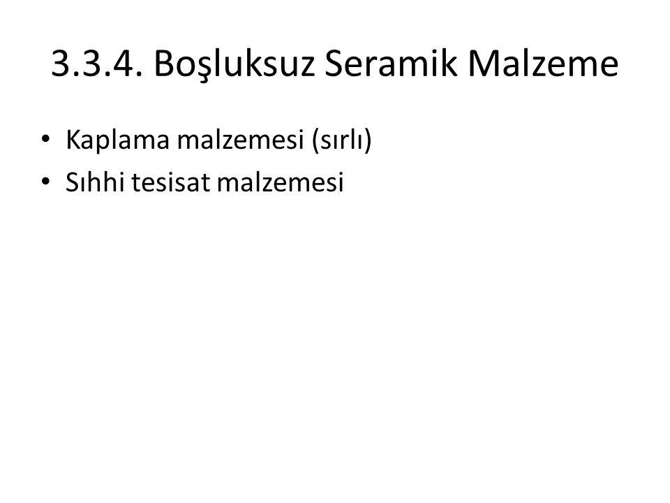 3.3.4. Boşluksuz Seramik Malzeme