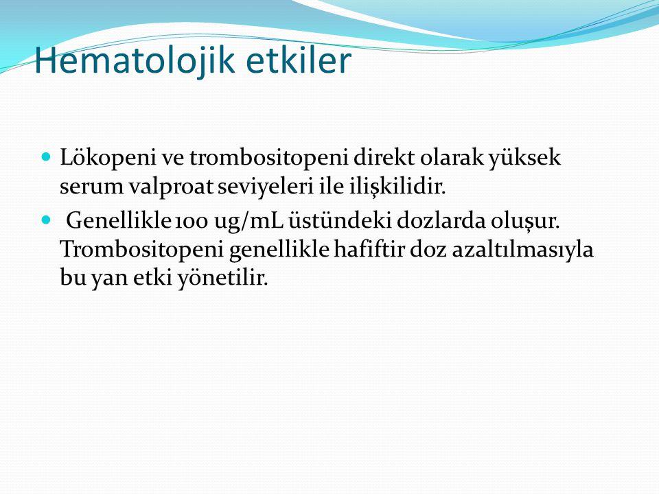 Hematolojik etkiler Lökopeni ve trombositopeni direkt olarak yüksek serum valproat seviyeleri ile ilişkilidir.