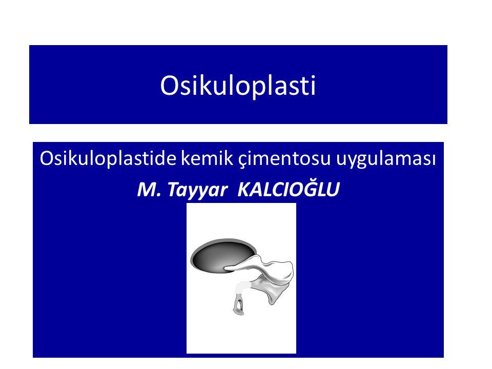Osikuloplastide kemik çimentosu uygulaması M. Tayyar KALCIOĞLU