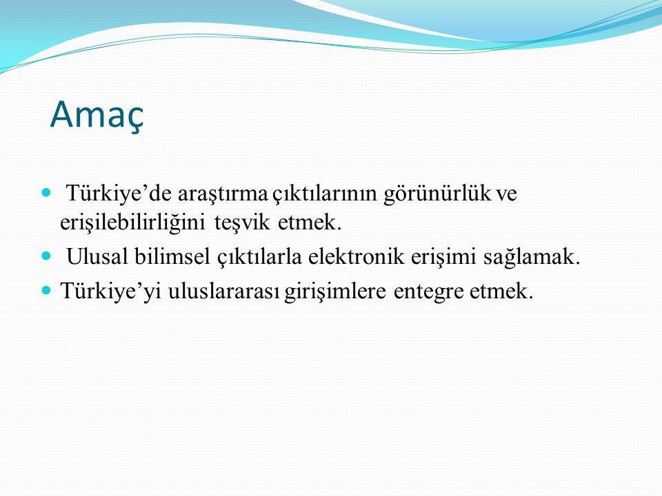 Amaç Türkiye'de araştırma çıktılarının görünürlük ve erişilebilirliğini teşvik etmek. Ulusal bilimsel çıktılarla elektronik erişimi sağlamak.