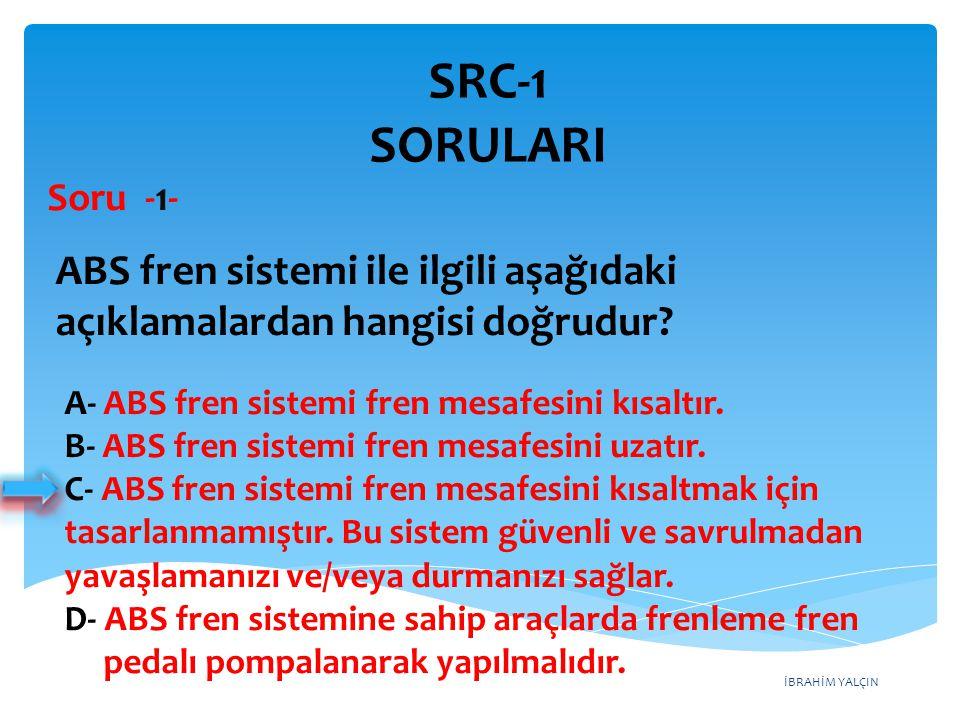 SRC-1 SORULARI Soru -1- ABS fren sistemi ile ilgili aşağıdaki açıklamalardan hangisi doğrudur