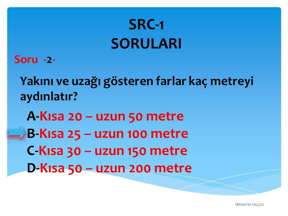 SRC-1 SORULARI A-Kısa 20 – uzun 50 metre B-Kısa 25 – uzun 100 metre