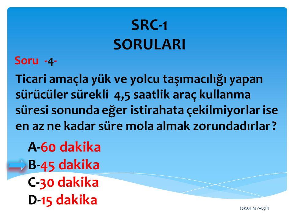 SRC-1 SORULARI A-60 dakika B-45 dakika C-30 dakika D-15 dakika