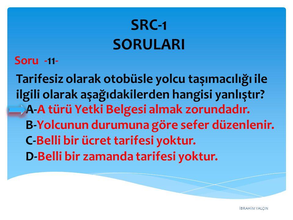 SRC-1 SORULARI Soru -11- Tarifesiz olarak otobüsle yolcu taşımacılığı ile ilgili olarak aşağıdakilerden hangisi yanlıştır