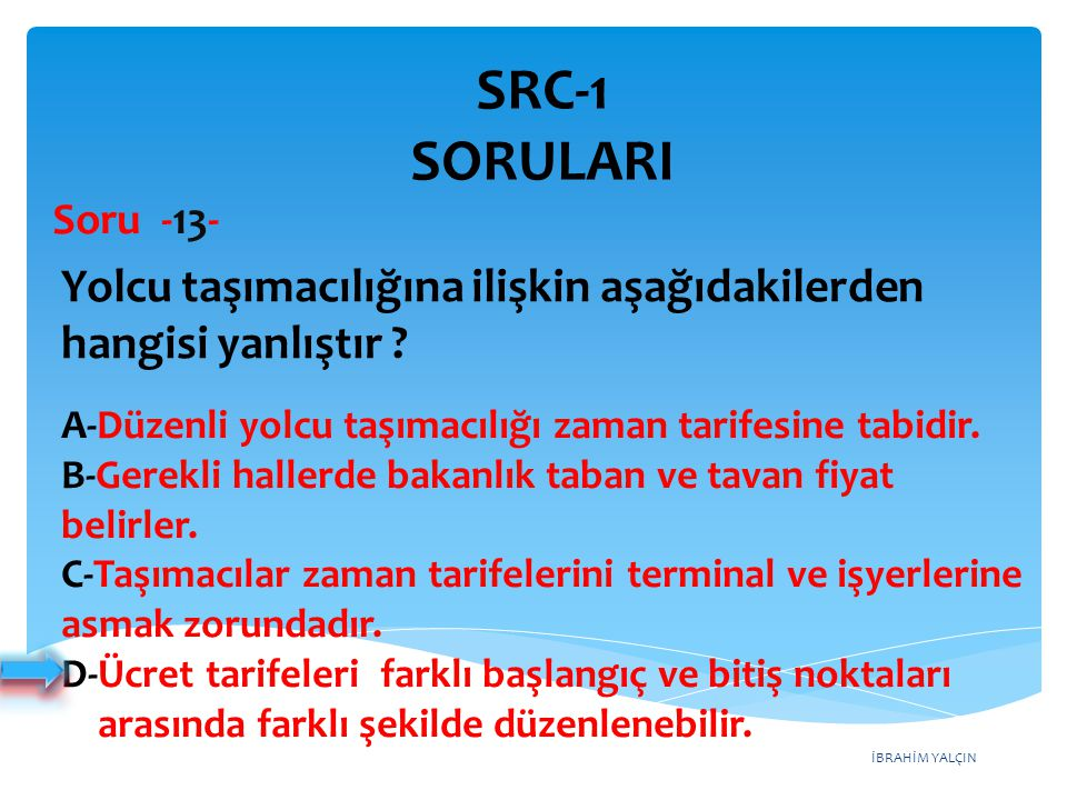 SRC-1 SORULARI Soru -13- Yolcu taşımacılığına ilişkin aşağıdakilerden hangisi yanlıştır