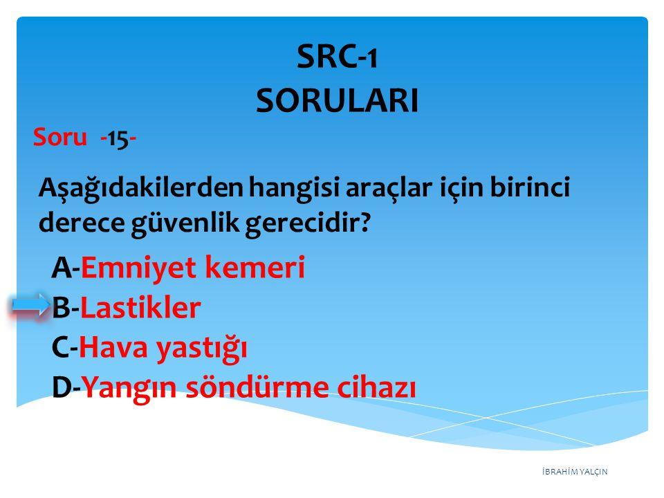 SRC-1 SORULARI A-Emniyet kemeri B-Lastikler C-Hava yastığı