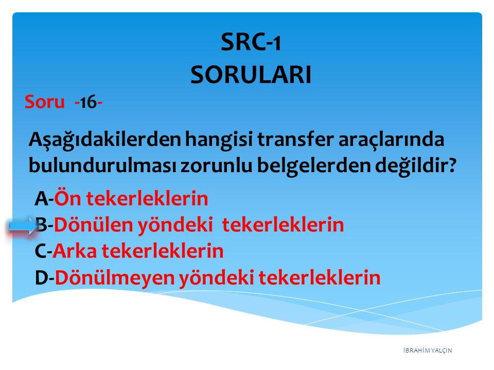 SRC-1 SORULARI Soru -16- Aşağıdakilerden hangisi transfer araçlarında bulundurulması zorunlu belgelerden değildir