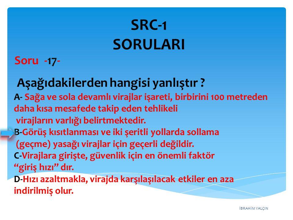 SRC-1 SORULARI Aşağıdakilerden hangisi yanlıştır Soru -17-