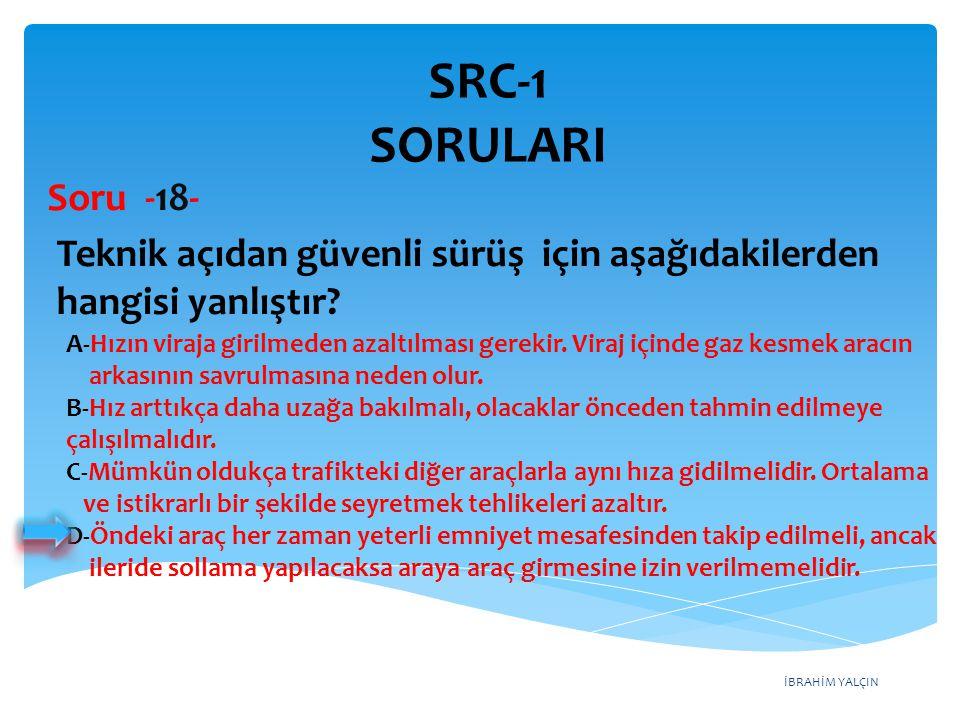 SRC-1 SORULARI Soru -18- Teknik açıdan güvenli sürüş için aşağıdakilerden hangisi yanlıştır