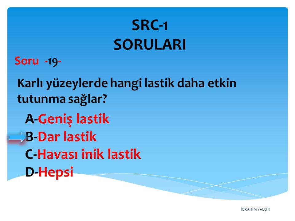 SRC-1 SORULARI A-Geniş lastik B-Dar lastik C-Havası inik lastik