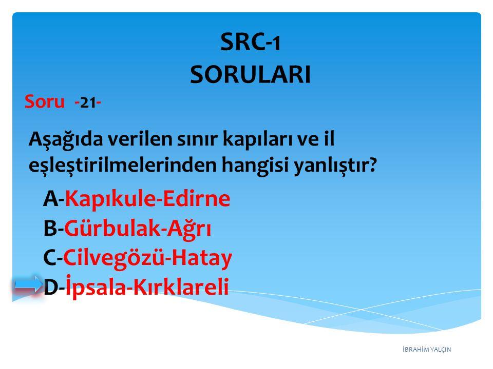SRC-1 SORULARI A-Kapıkule-Edirne B-Gürbulak-Ağrı C-Cilvegözü-Hatay
