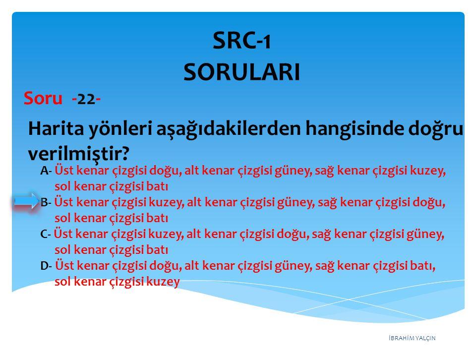 SRC-1 SORULARI Soru -22- Harita yönleri aşağıdakilerden hangisinde doğru verilmiştir