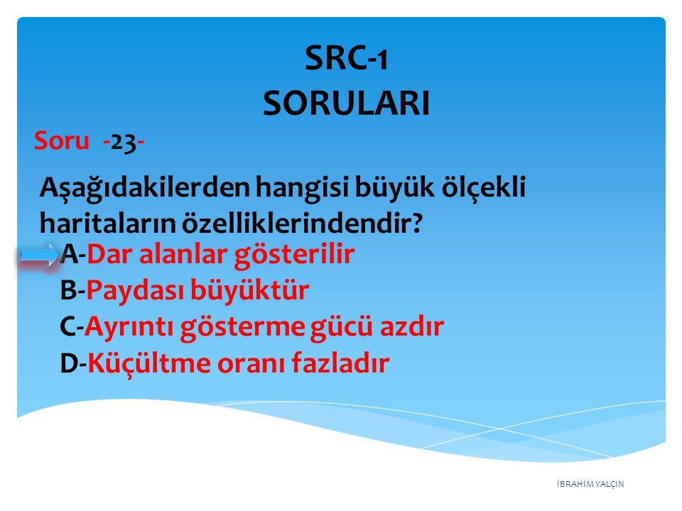 SRC-1 SORULARI Soru -23- Aşağıdakilerden hangisi büyük ölçekli haritaların özelliklerindendir A-Dar alanlar gösterilir.