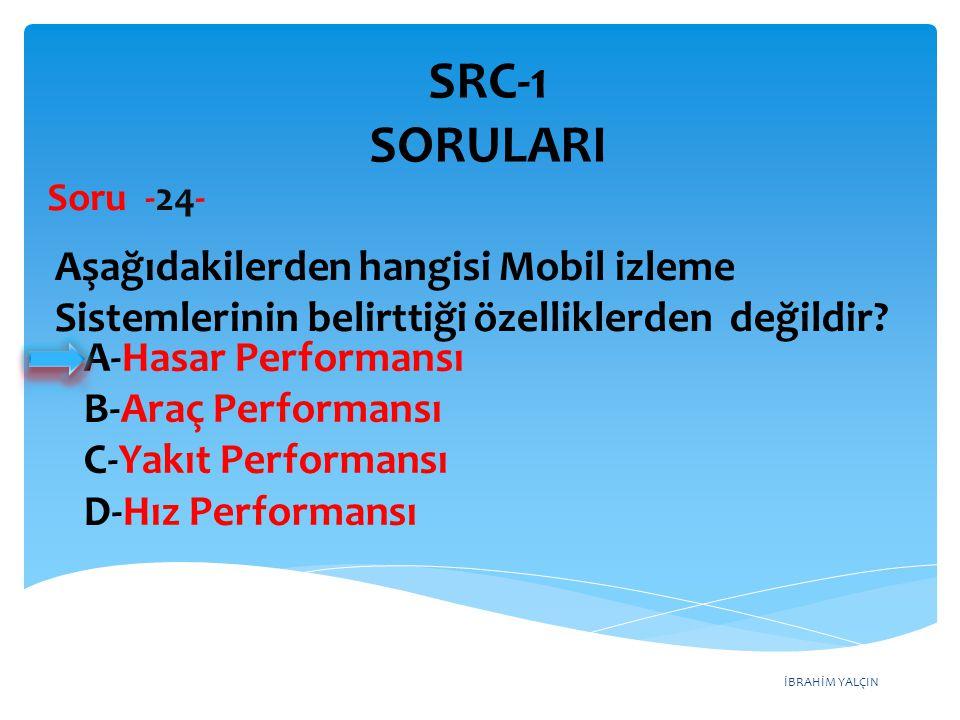 SRC-1 SORULARI Soru -24- Aşağıdakilerden hangisi Mobil izleme Sistemlerinin belirttiği özelliklerden değildir