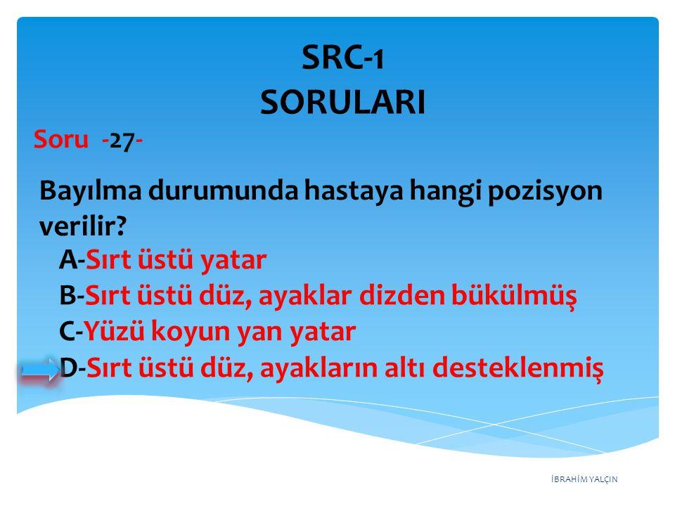 SRC-1 SORULARI Bayılma durumunda hastaya hangi pozisyon verilir