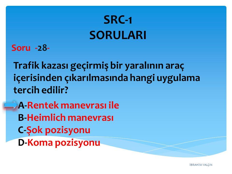 SRC-1 SORULARI Soru -28- Trafik kazası geçirmiş bir yaralının araç içerisinden çıkarılmasında hangi uygulama tercih edilir