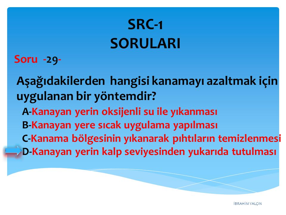 SRC-1 SORULARI Soru -29- Aşağıdakilerden hangisi kanamayı azaltmak için uygulanan bir yöntemdir