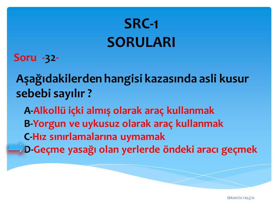 SRC-1 SORULARI Soru -32- Aşağıdakilerden hangisi kazasında asli kusur sebebi sayılır