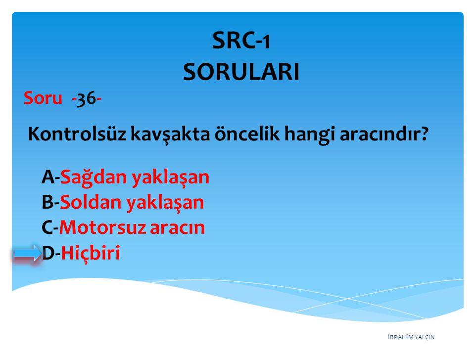 SRC-1 SORULARI Kontrolsüz kavşakta öncelik hangi aracındır