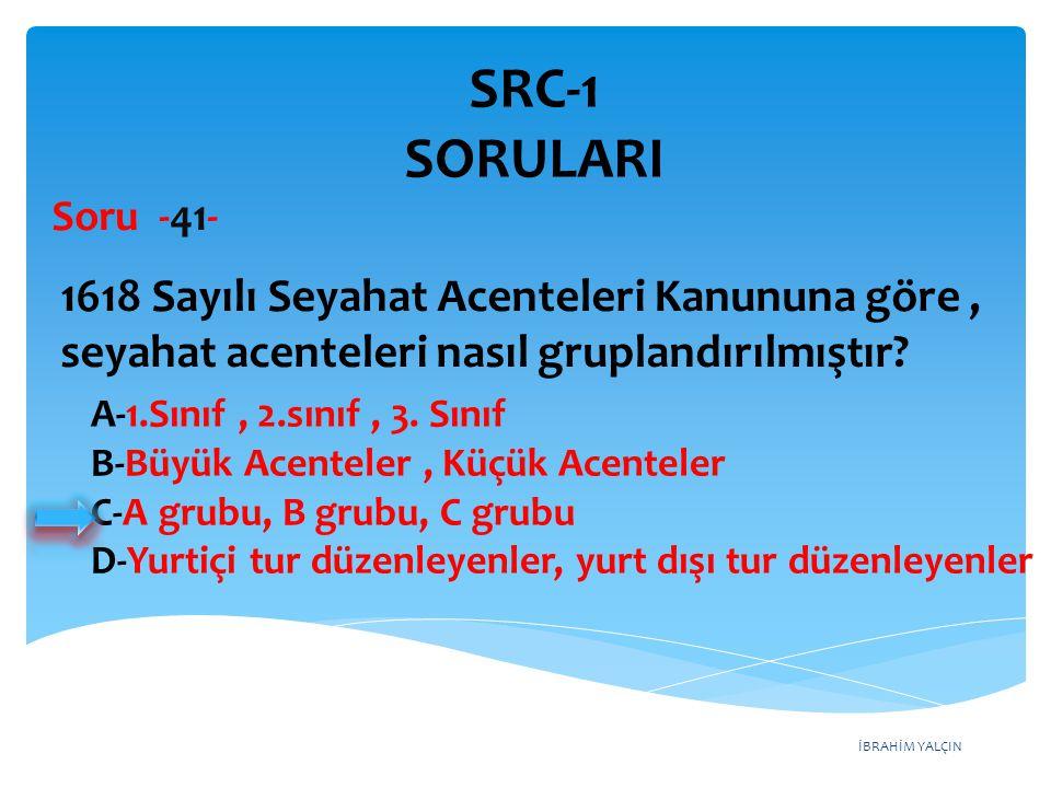 SRC-1 SORULARI Soru -41- 1618 Sayılı Seyahat Acenteleri Kanununa göre , seyahat acenteleri nasıl gruplandırılmıştır
