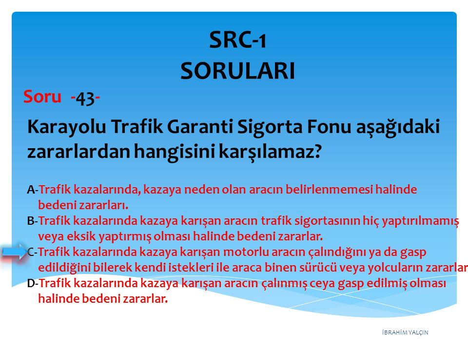 SRC-1 SORULARI Soru -43- Karayolu Trafik Garanti Sigorta Fonu aşağıdaki zararlardan hangisini karşılamaz