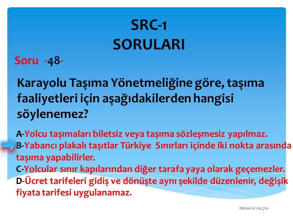 SRC-1 SORULARI Soru -48- Karayolu Taşıma Yönetmeliğine göre, taşıma faaliyetleri için aşağıdakilerden hangisi söylenemez