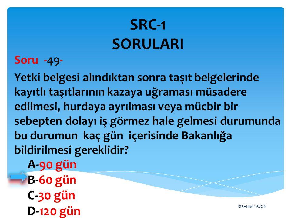 SRC-1 SORULARI A-90 gün B-60 gün C-30 gün D-120 gün Soru -49-