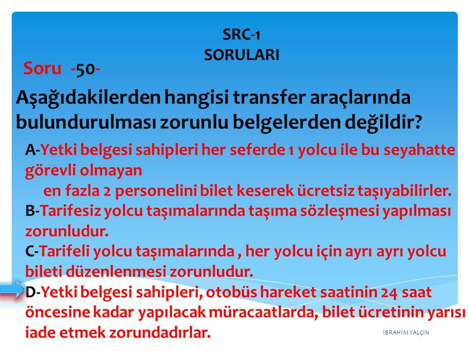 SRC-1 SORULARI Soru -50- Aşağıdakilerden hangisi transfer araçlarında bulundurulması zorunlu belgelerden değildir