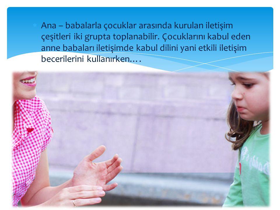 Ana – babalarla çocuklar arasında kurulan iletişim çeşitleri iki grupta toplanabilir.