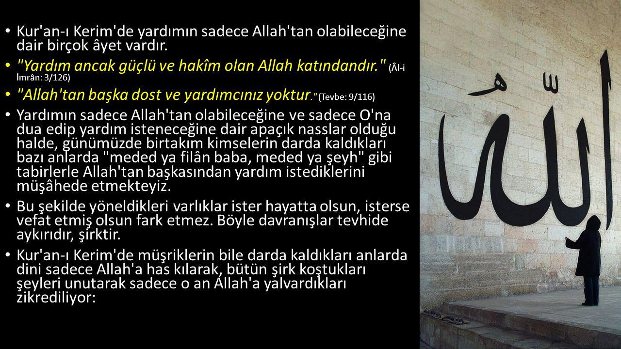 Kur an-ı Kerim de yardımın sadece Allah tan olabileceğine dair birçok âyet vardır.