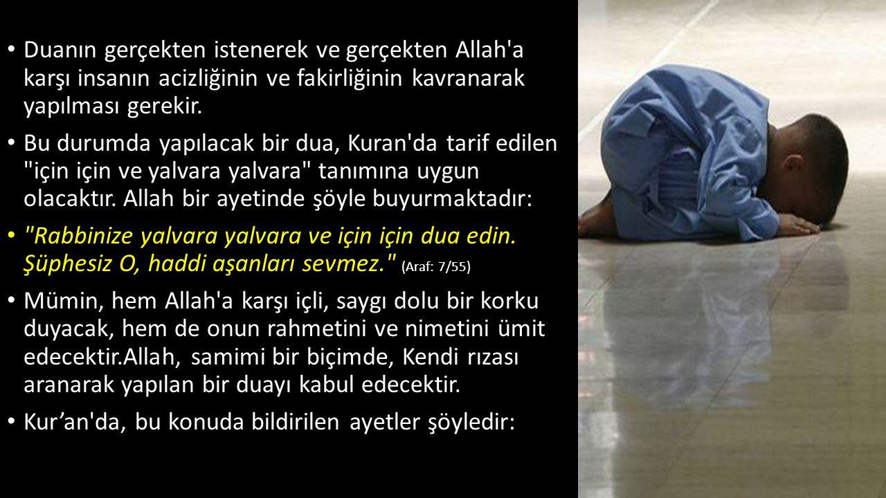 Duanın gerçekten istenerek ve gerçekten Allah a karşı insanın acizliğinin ve fakirliğinin kavranarak yapılması gerekir.