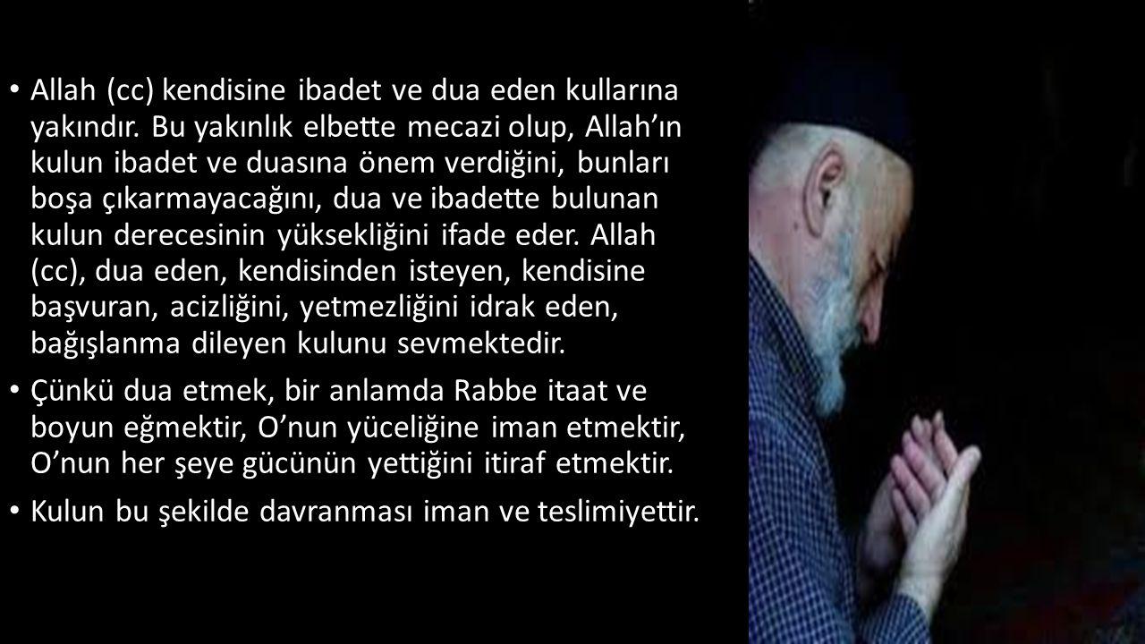 Allah (cc) kendisine ibadet ve dua eden kullarına yakındır