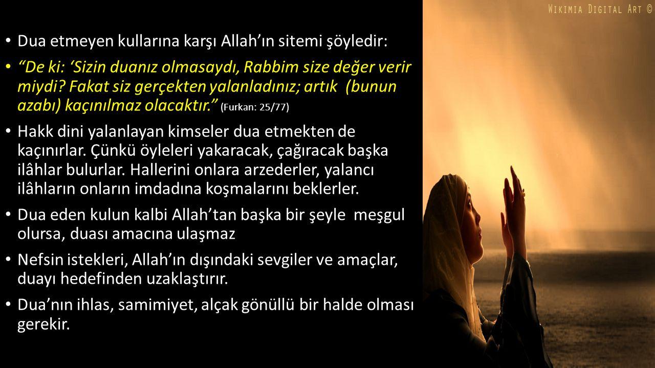 Dua etmeyen kullarına karşı Allah'ın sitemi şöyledir: