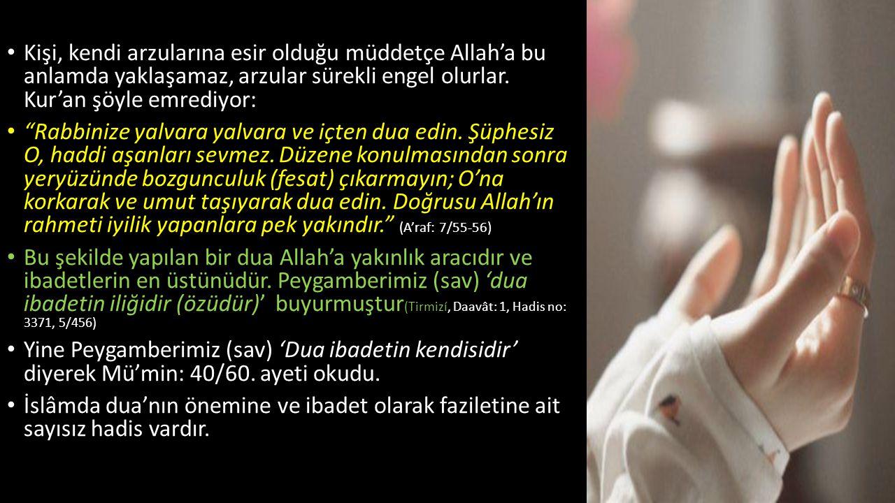 Kişi, kendi arzularına esir olduğu müddetçe Allah'a bu anlamda yaklaşamaz, arzular sürekli engel olurlar. Kur'an şöyle emrediyor: