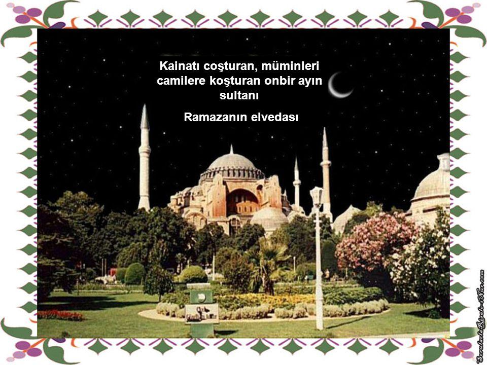 Kainatı coşturan, müminleri camilere koşturan onbir ayın sultanı