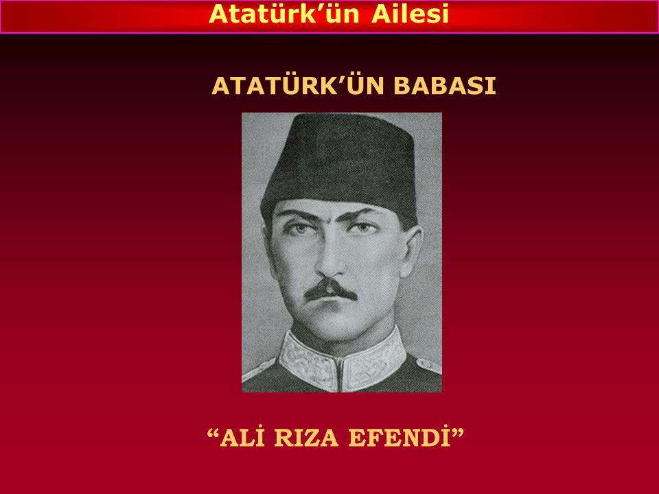 Atatürk'ün Ailesi ATATÜRK'ÜN BABASI ALİ RIZA EFENDİ