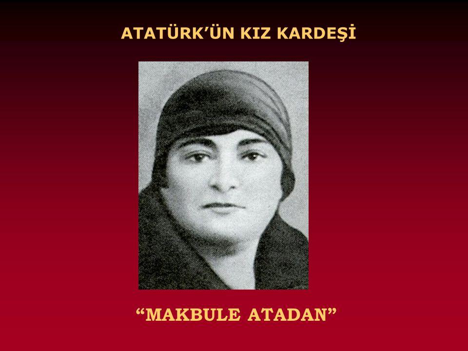 ATATÜRK'ÜN KIZ KARDEŞİ