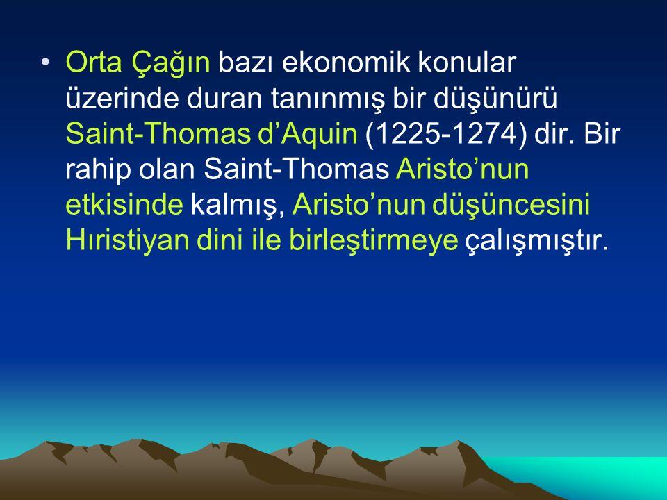 Orta Çağın bazı ekonomik konular üzerinde duran tanınmış bir düşünürü Saint-Thomas d'Aquin (1225-1274) dir.