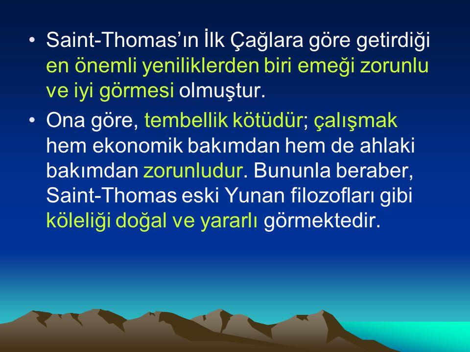 Saint-Thomas'ın İlk Çağlara göre getirdiği en önemli yeniliklerden biri emeği zorunlu ve iyi görmesi olmuştur.
