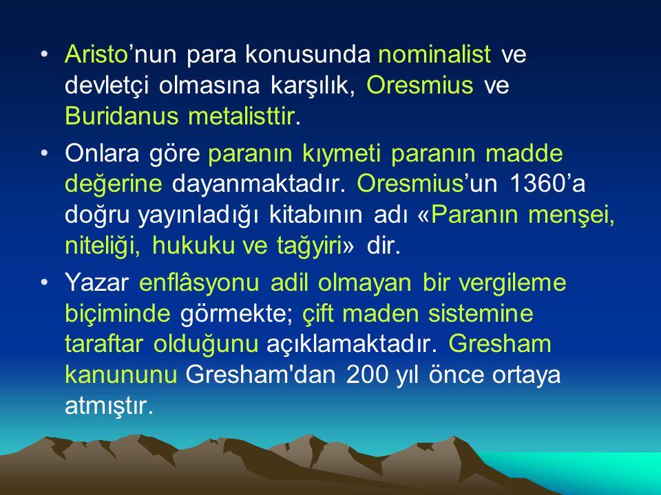 Aristo'nun para konusunda nominalist ve devletçi olmasına karşılık, Oresmius ve Buridanus metalisttir.