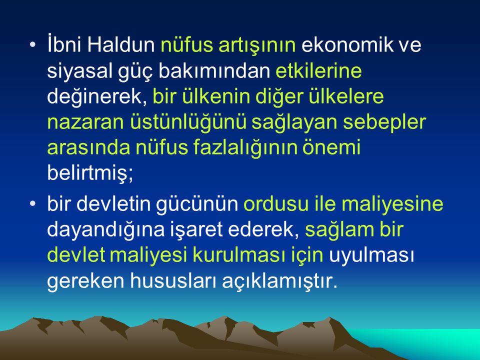 İbni Haldun nüfus artışının ekonomik ve siyasal güç bakımından etkilerine değinerek, bir ülkenin diğer ülkelere nazaran üstünlüğünü sağlayan sebepler arasında nüfus fazlalığının önemi belirtmiş;