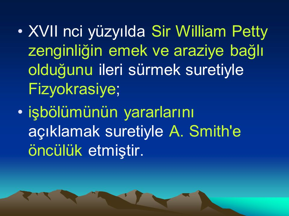 XVII nci yüzyılda Sir William Petty zenginliğin emek ve araziye bağlı olduğunu ileri sürmek suretiyle Fizyokrasiye;