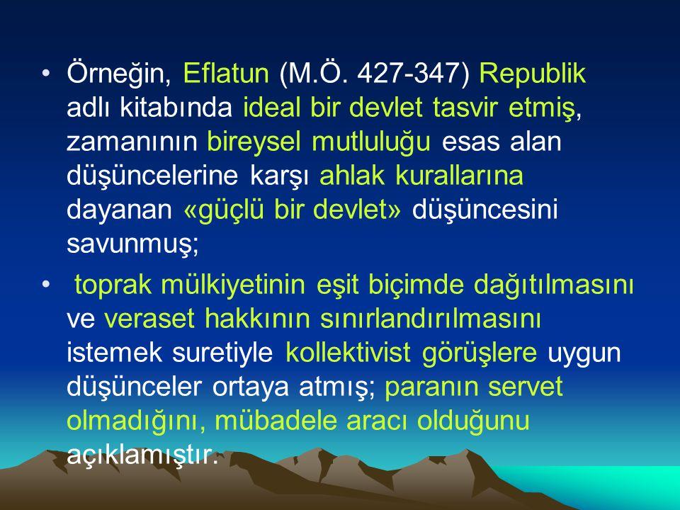 Örneğin, Eflatun (M.Ö. 427-347) Republik adlı kitabında ideal bir devlet tasvir etmiş, zamanının bireysel mutluluğu esas alan düşüncelerine karşı ahlak kurallarına dayanan «güçlü bir devlet» düşüncesini savunmuş;