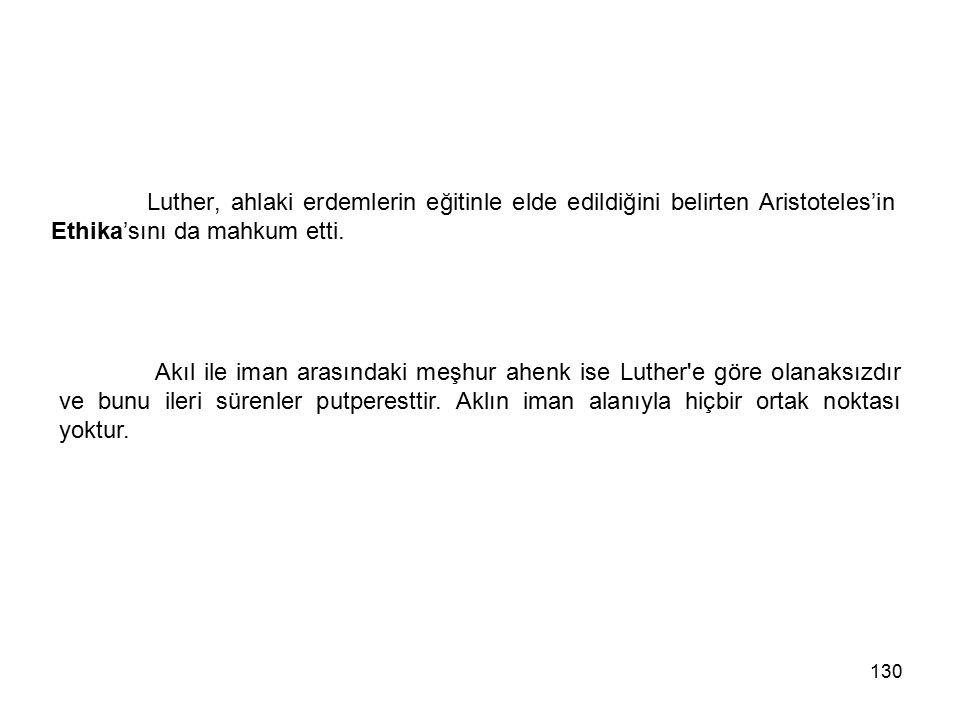 Luther, ahlaki erdemlerin eğitinle elde edildiğini belirten Aristoteles'in Ethika'sını da mahkum etti.
