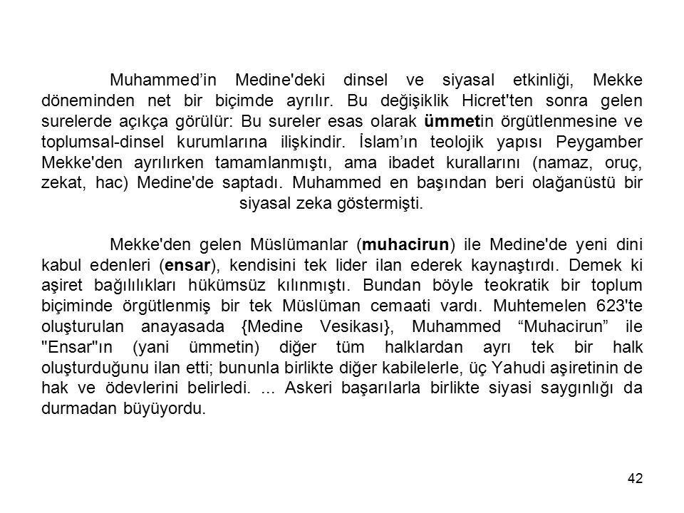 Muhammed'in Medine deki dinsel ve siyasal etkinliği, Mekke döneminden net bir biçimde ayrılır.