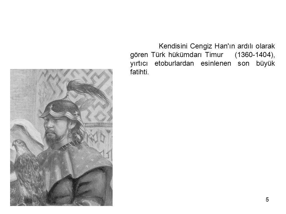 Kendisini Cengiz Han ın ardılı olarak gören Türk hükümdarı Timur (1360-1404), yırtıcı etoburlardan esinlenen son büyük fatihti.